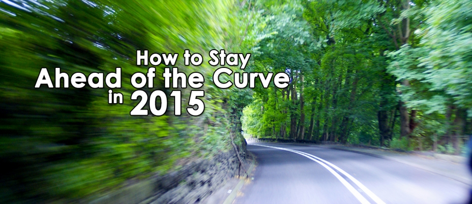 Stay Ahead of the Curve in 2015